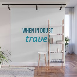 When in doubt - travel Wall Mural