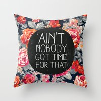 Throw Pillows featuring Ain't Nobody Got Time For That by Sara Eshak