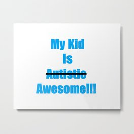 My Kid Is Awesome Not Autistic Metal Print
