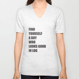 Find Yourself a Boy Who Looks Good in LOG Unisex V-Neck
