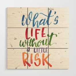 What's Life Without a Little Risk Wood Wall Art