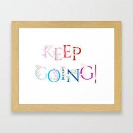 Keep going! Framed Art Print