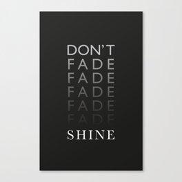Don't Fade, Shine ! Canvas Print
