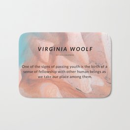 Virginia Woolf Quote : One of the signs of passing youth is the birth of a sense of fellowship Bath Mat