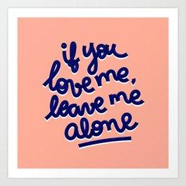 if you love me, leave me alone Art Print