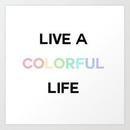 live a colorful life Art Print
