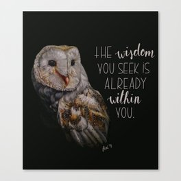 The wisdom you seek is already within you. Canvas Print