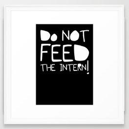 Do not feed the intern Framed Art Print