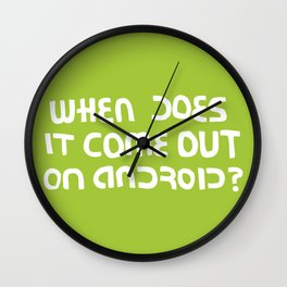 When does it come out on Android? Wall Clock