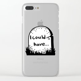 I could have Clear iPhone Case