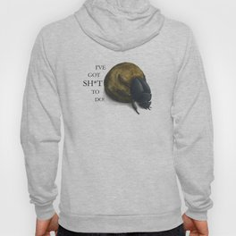 I've got sh*t to do - Dung beetle Hoody