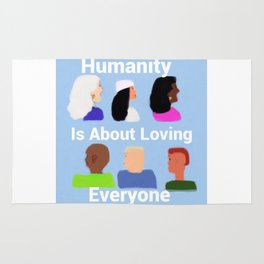 Humanity is about Loving Everyone Rug