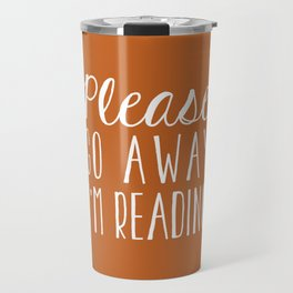 Please Go Away I'm Reading (Orange) Travel Mug