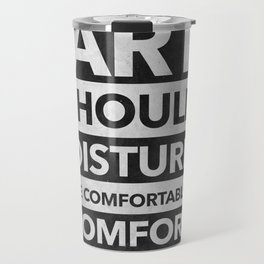 Art should disturb the comfortable & comfort the disturbed Travel Mug