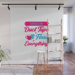 Coffee Is My Duct Tape It Fixes Everything Drink Awareness Wall Mural