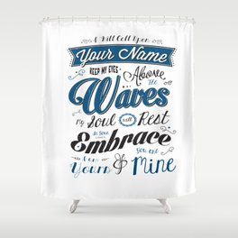 I will call upon YOUR name! Shower Curtain