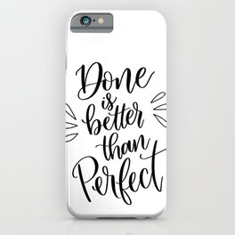 Done is Better than Perfect iPhone Case