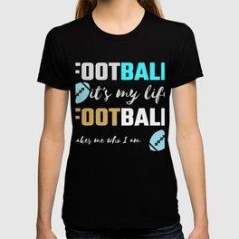 Football Lover Football It's My Life Football Makes Me Who I Am T-shirt
