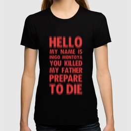 HELLO MY NAME IS INIGO MONTOYA YOU KILLED MY FATHER PREPARE TO DIE T-shirt