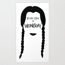 Every Day is Wednesday Art Print