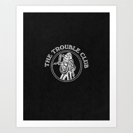 The Trouble Club Art Print