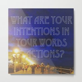 What Are Your Intentions? Metal Print