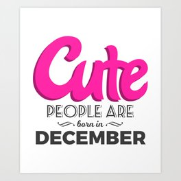 Cute Born In December Babies Birthday Design Art Print