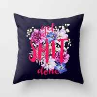 get shit done Throw Pillows featuring Get Shit Done by farsidian