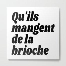 Qu'ils Mangent de la Brioche - Let Them Eat Cake Metal Print