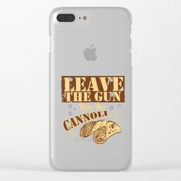 Leave The Gun Take The Cannoli Italian Food Foodie Cannoli Lovers Clear iPhone Case