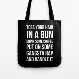 Toss Your Hair in a Bun, Coffee, Gangsta Rap & Handle It (Black) Tote Bag