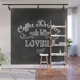 COFFEE QUOTE - COFFEE DRINKERS MAKE BETTER LOVERS Wall Mural
