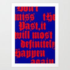 THE PAST ALWAYS HAPPENS AGAIN Art Print