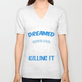 I Never Dreamed I Would Be A Super Cool Papa But Here I Am Killing It TShirt Unisex V-Neck