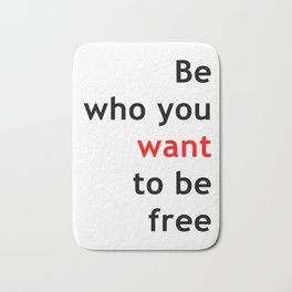 Be who you want, want to be free Bath Mat