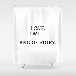 I can I will End of story Shower Curtain
