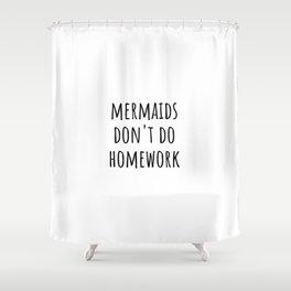 Mermaids Don't Do Homework Shower Curtain