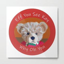 Teddy Bear Eff You See Kay Metal Print