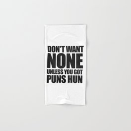 Don't Want None Unless You Got Puns Hun Hand & Bath Towel