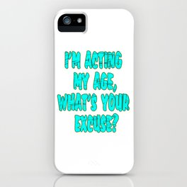 """I'm Acting My Age Whats Your Excuse"" tee design for your friends and family. Makes a crazy gift too iPhone Case"