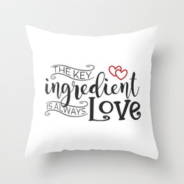 The Key Ingredient is Always Love Valentine Quote Throw Pillow