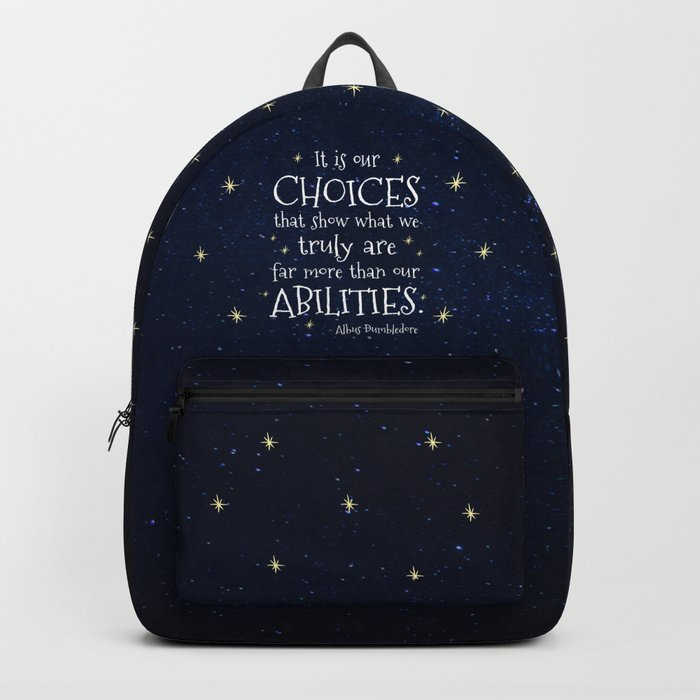 IT IS OUR CHOICES THAT SHOW WHAT WE TRULY ARE - HP2 DUMBLEDORE QUOTE Backpack