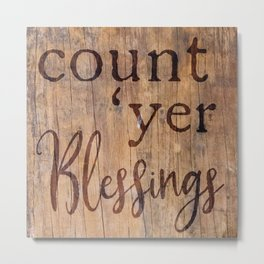 Count 'yer Blessings - Southern Saying - Country Chic Metal Print