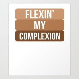 Flexin My Complexion Art Print