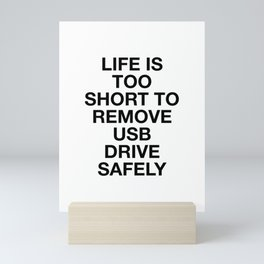 Life is too short to remove usb drive safely Mini Art Print