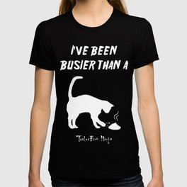 I've Been Busier Than a Cat Burying Shit On Concrete T-shirt