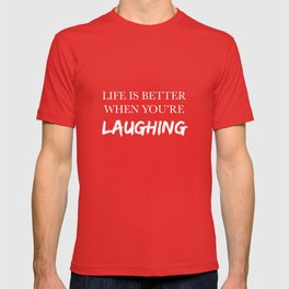 Life is better when you're laughing T-shirt