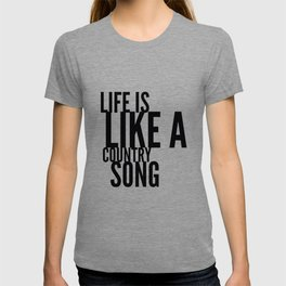 Life is Like a Country Song in Black T-shirt