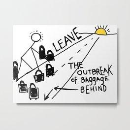 leave the outbreak of baggage behind Metal Print