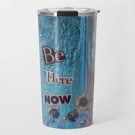 Be Here Now Inspirational Quote with Flowers Travel Mug